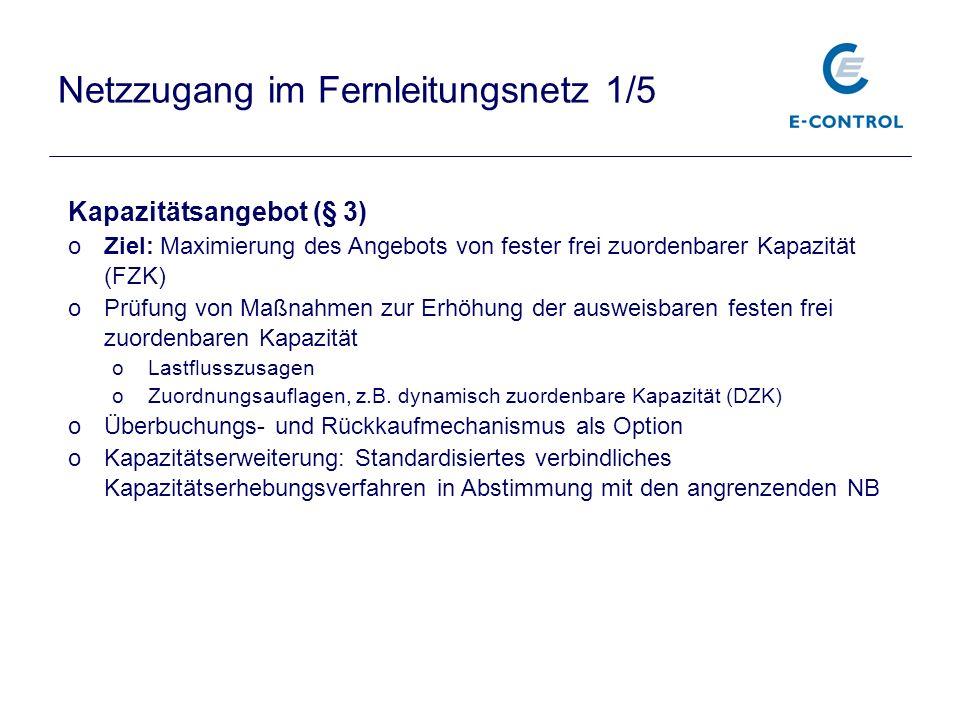 Netzzugang im Fernleitungsnetz 1/5 Kapazitätsangebot (§ 3) oZiel: Maximierung des Angebots von fester frei zuordenbarer Kapazität (FZK) oPrüfung von M