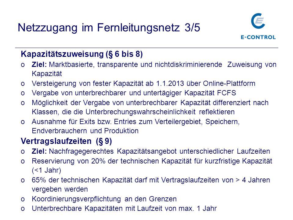 Netzzugang im Fernleitungsnetz 3/5 Kapazitätszuweisung (§ 6 bis 8) oZiel: Marktbasierte, transparente und nichtdiskriminierende Zuweisung von Kapazitä