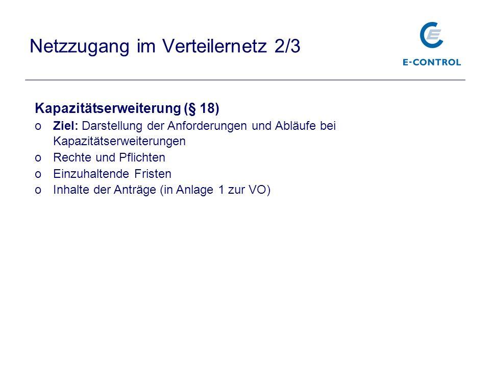 Netzzugang im Verteilernetz 2/3 Kapazitätserweiterung (§ 18) oZiel: Darstellung der Anforderungen und Abläufe bei Kapazitätserweiterungen oRechte und