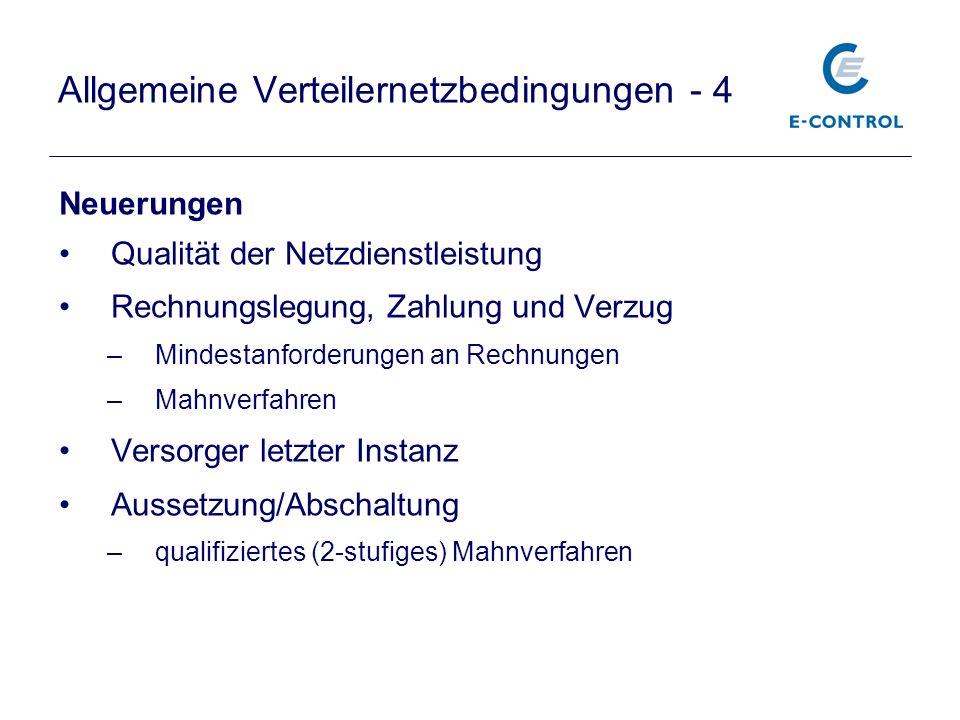 Allgemeine Verteilernetzbedingungen - 4 Neuerungen Qualität der Netzdienstleistung Rechnungslegung, Zahlung und Verzug –Mindestanforderungen an Rechnu