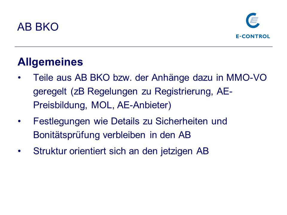 AB BKO Allgemeines Teile aus AB BKO bzw. der Anhänge dazu in MMO-VO geregelt (zB Regelungen zu Registrierung, AE- Preisbildung, MOL, AE-Anbieter) Fest