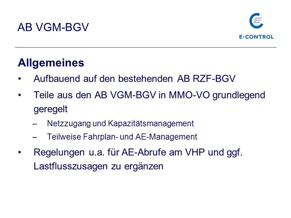 AB VGM-BGV Allgemeines Aufbauend auf den bestehenden AB RZF-BGV Teile aus den AB VGM-BGV in MMO-VO grundlegend geregelt –Netzzugang und Kapazitätsmana
