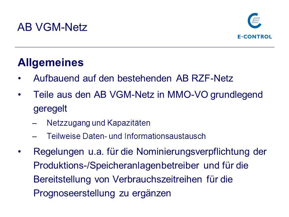 AB VGM-Netz Allgemeines Aufbauend auf den bestehenden AB RZF-Netz Teile aus den AB VGM-Netz in MMO-VO grundlegend geregelt –Netzzugang und Kapazitäten