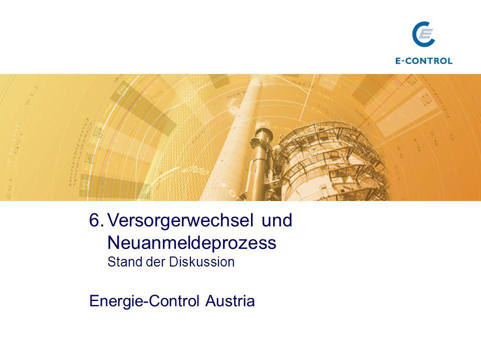 6.Versorgerwechsel und Neuanmeldeprozess Stand der Diskussion Energie-Control Austria Titel