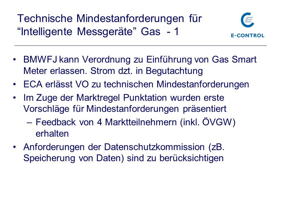 Technische Mindestanforderungen für Intelligente Messgeräte Gas - 1 BMWFJ kann Verordnung zu Einführung von Gas Smart Meter erlassen. Strom dzt. in Be