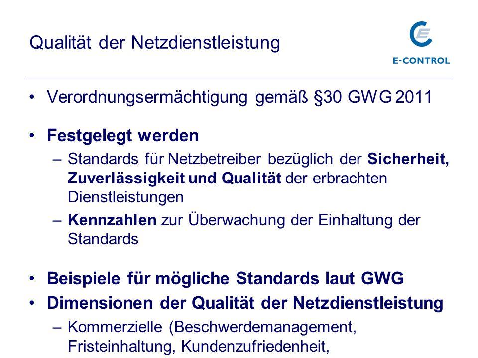 Qualität der Netzdienstleistung Verordnungsermächtigung gemäß §30 GWG 2011 Festgelegt werden –Standards für Netzbetreiber bezüglich der Sicherheit, Zu