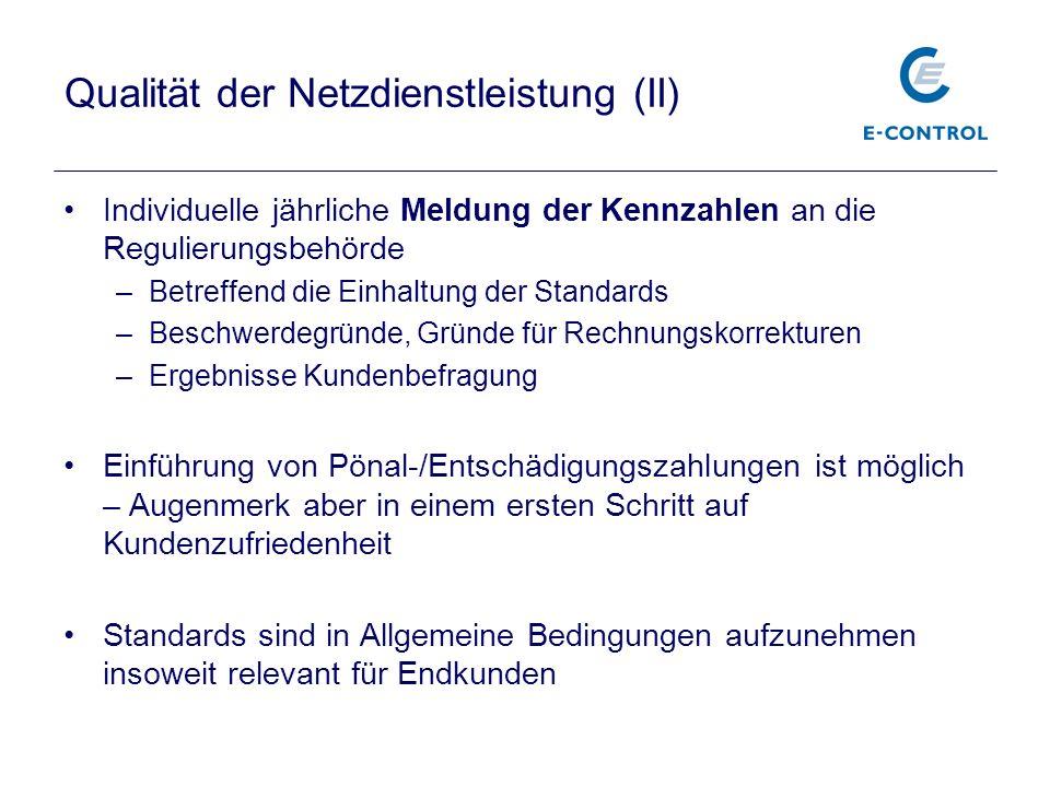 Qualität der Netzdienstleistung (II) Individuelle jährliche Meldung der Kennzahlen an die Regulierungsbehörde –Betreffend die Einhaltung der Standards