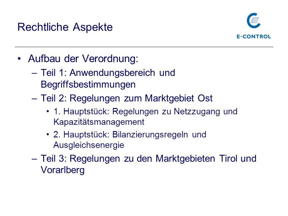Rechtliche Aspekte Aufbau der Verordnung: –Teil 1: Anwendungsbereich und Begriffsbestimmungen –Teil 2: Regelungen zum Marktgebiet Ost 1. Hauptstück: R