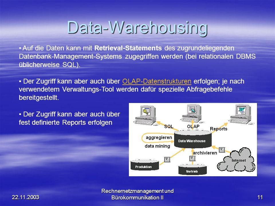22.11.2003 Rechnernetzmanagement und Bürokommunikation II11 Data-Warehousing Auf die Daten kann mit Retrieval-Statements des zugrundeliegenden Datenba