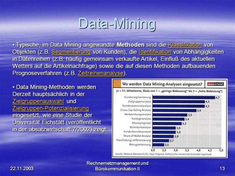 22.11.2003 Rechnernetzmanagement und Bürokommunikation II13 Data-Mining Typische, im Data Mining angewandte Methoden sind die Klassifikation von Objek
