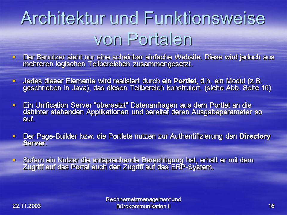 22.11.2003 Rechnernetzmanagement und Bürokommunikation II16 Architektur und Funktionsweise von Portalen Der Benutzer sieht nur eine scheinbar einfache