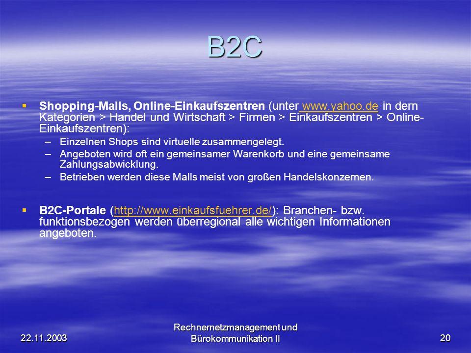22.11.2003 Rechnernetzmanagement und Bürokommunikation II20 B2C Shopping-Malls, Online-Einkaufszentren (unter www.yahoo.de in dern Kategorien > Handel