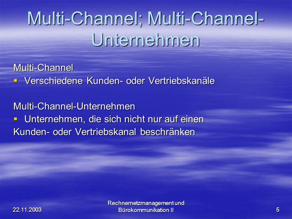 22.11.2003 Rechnernetzmanagement und Bürokommunikation II5 Multi-Channel; Multi-Channel- Unternehmen Multi-Channel Verschiedene Kunden- oder Vertriebs