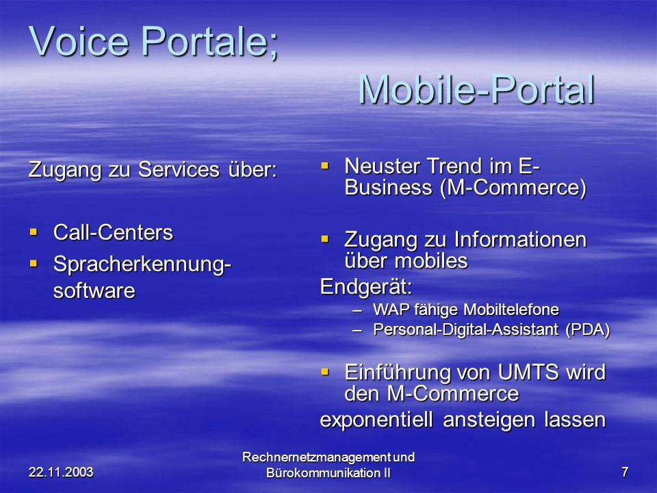 22.11.2003 Rechnernetzmanagement und Bürokommunikation II7 Voice Portale; Mobile-Portal Zugang zu Services über: Call-Centers Call-Centers Spracherken