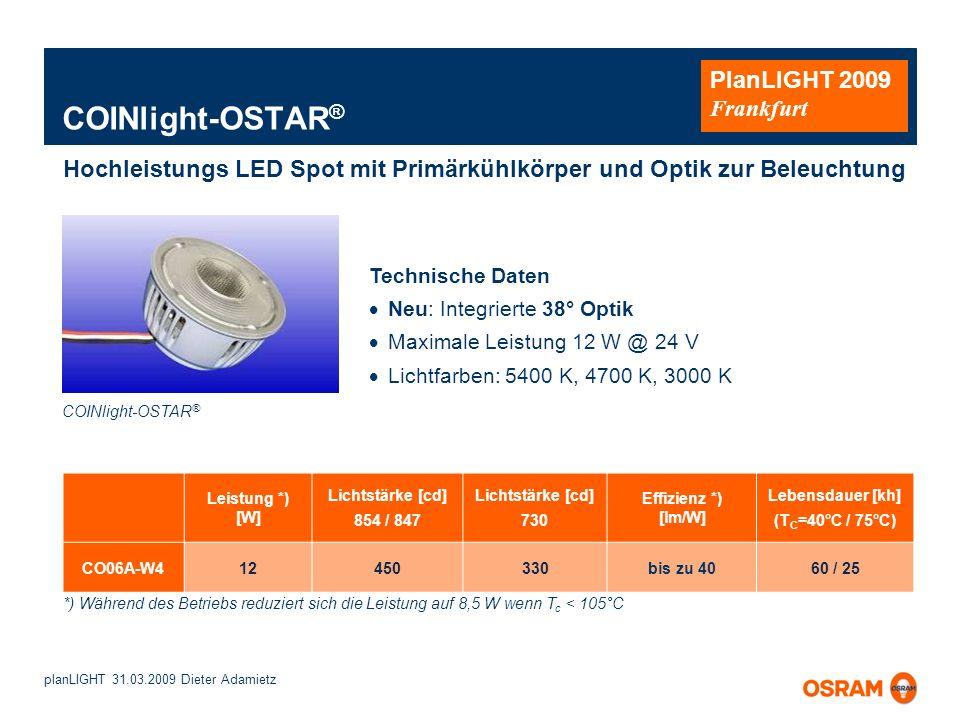 planLIGHT 31.03.2009 Dieter Adamietz PlanLIGHT 2009 Frankfurt COINlight-OSTAR ® Technische Daten Neu: Integrierte 38° Optik Maximale Leistung 12 W @ 2