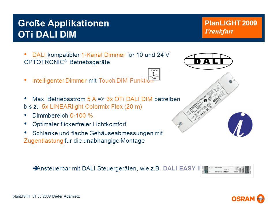 planLIGHT 31.03.2009 Dieter Adamietz PlanLIGHT 2009 Frankfurt Große Applikationen OTi DALI DIM DALI kompatibler 1-Kanal Dimmer für 10 und 24 V OPTOTRO