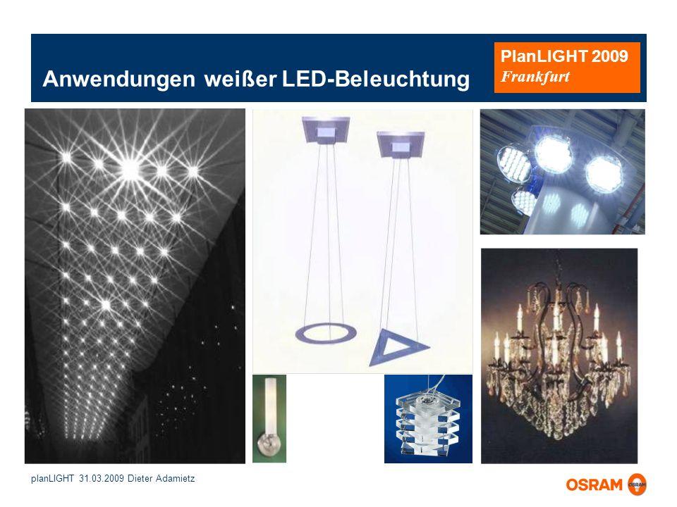 planLIGHT 31.03.2009 Dieter Adamietz PlanLIGHT 2009 Frankfurt Anwendungen weißer LED-Beleuchtung