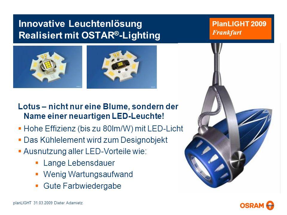 planLIGHT 31.03.2009 Dieter Adamietz PlanLIGHT 2009 Frankfurt Innovative Leuchtenlösung Realisiert mit OSTAR ® -Lighting Lotus – nicht nur eine Blume,