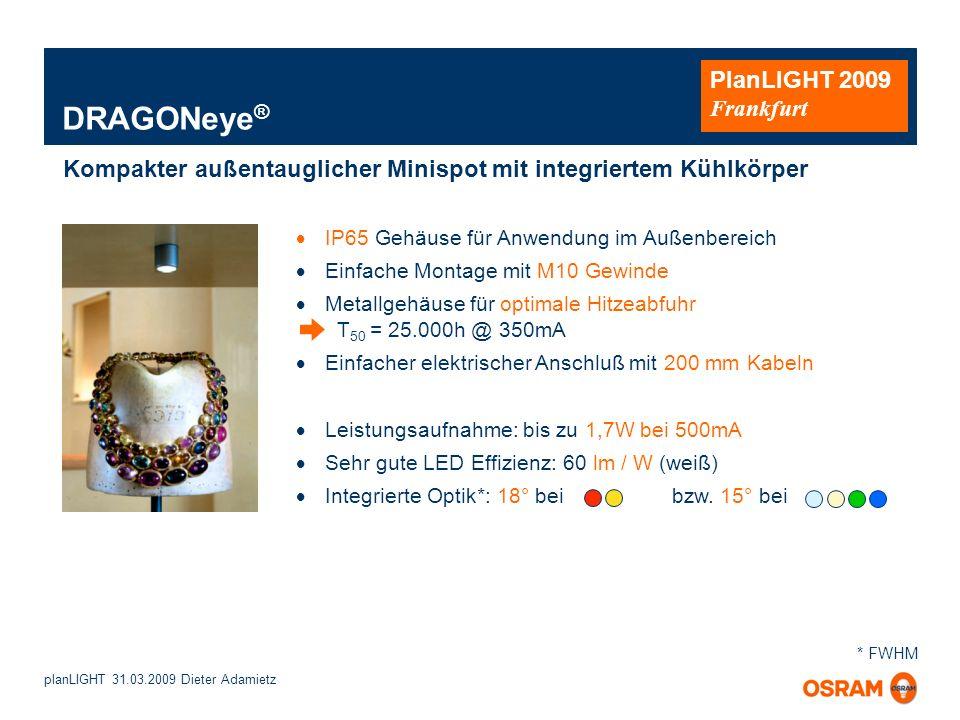planLIGHT 31.03.2009 Dieter Adamietz PlanLIGHT 2009 Frankfurt IP65 Gehäuse für Anwendung im Außenbereich Einfache Montage mit M10 Gewinde Metallgehäus