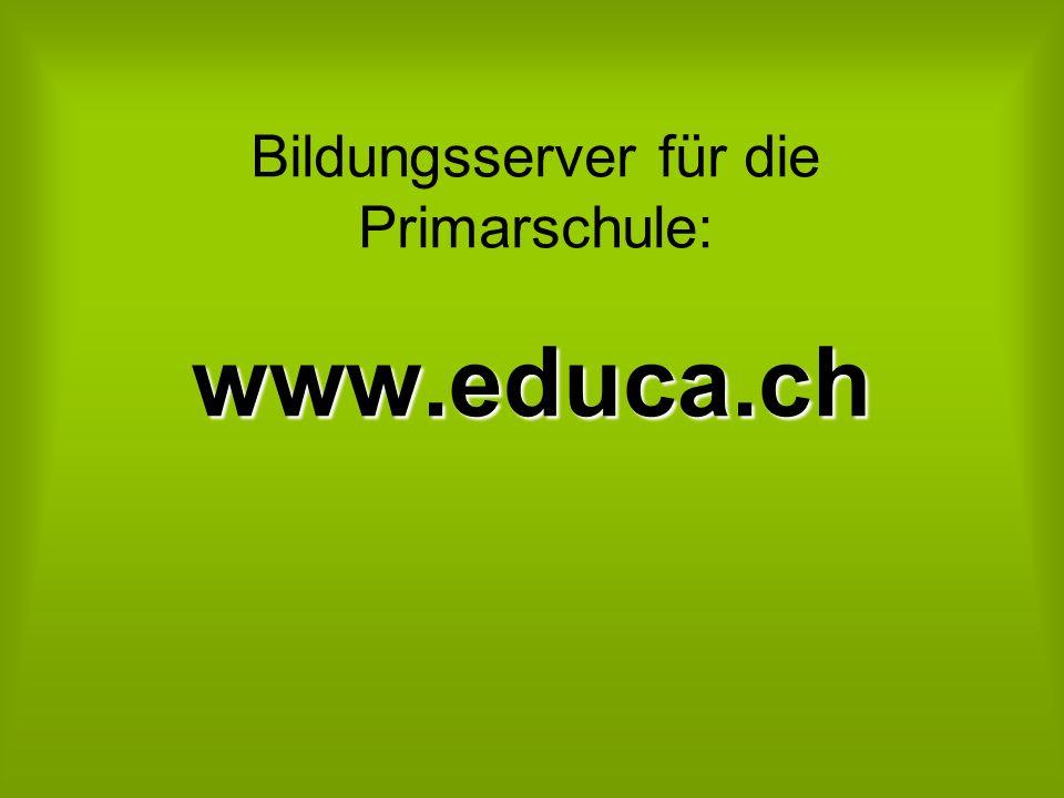 Bildungsserver für die Primarschule: www.educa.ch