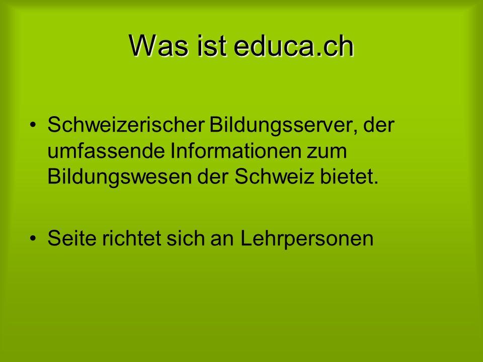 Was ist educa.ch Schweizerischer Bildungsserver, der umfassende Informationen zum Bildungswesen der Schweiz bietet.