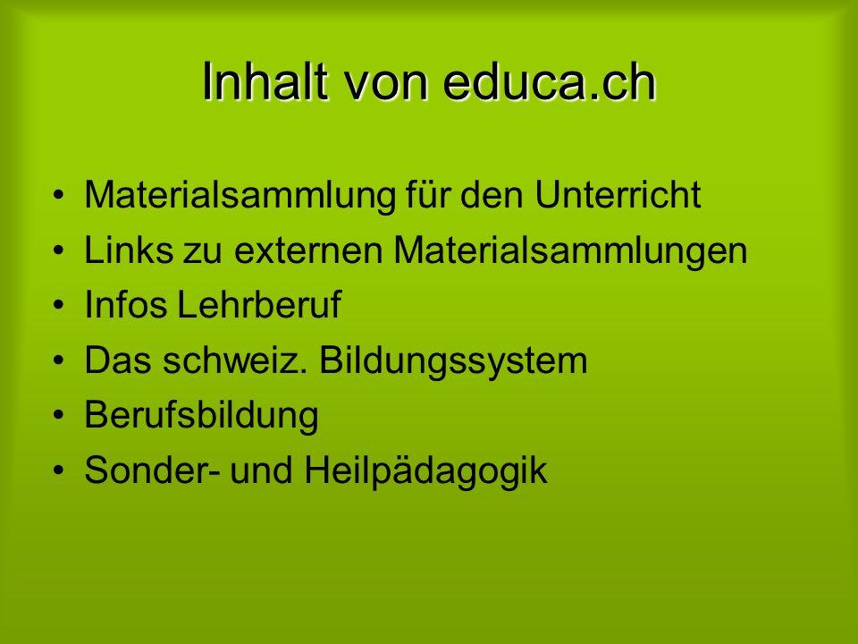 Inhalt von educa.ch Materialsammlung für den Unterricht Links zu externen Materialsammlungen Infos Lehrberuf Das schweiz.