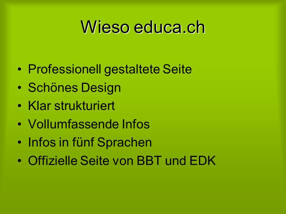 Wieso educa.ch Professionell gestaltete Seite Schönes Design Klar strukturiert Vollumfassende Infos Infos in fünf Sprachen Offizielle Seite von BBT und EDK