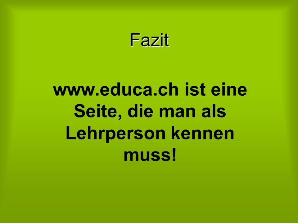 Fazit www.educa.ch ist eine Seite, die man als Lehrperson kennen muss!