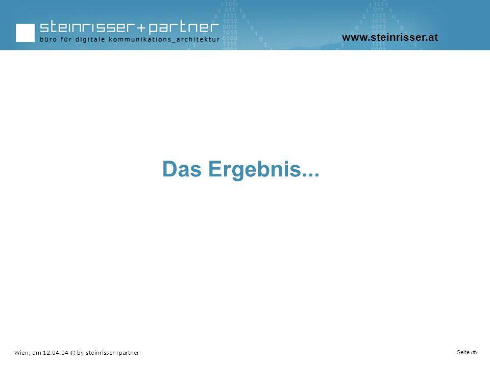Wien, am 12.04.04 © by steinrisser+partner Seite 10 Das Ergebnis... www.steinrisser.at