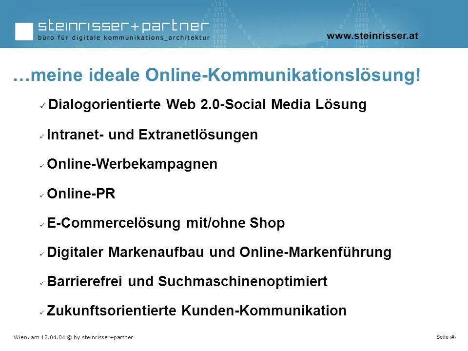 Wien, am 12.04.04 © by steinrisser+partner Seite 11 …meine ideale Online-Kommunikationslösung! Dialogorientierte Web 2.0-Social Media Lösung Intranet-