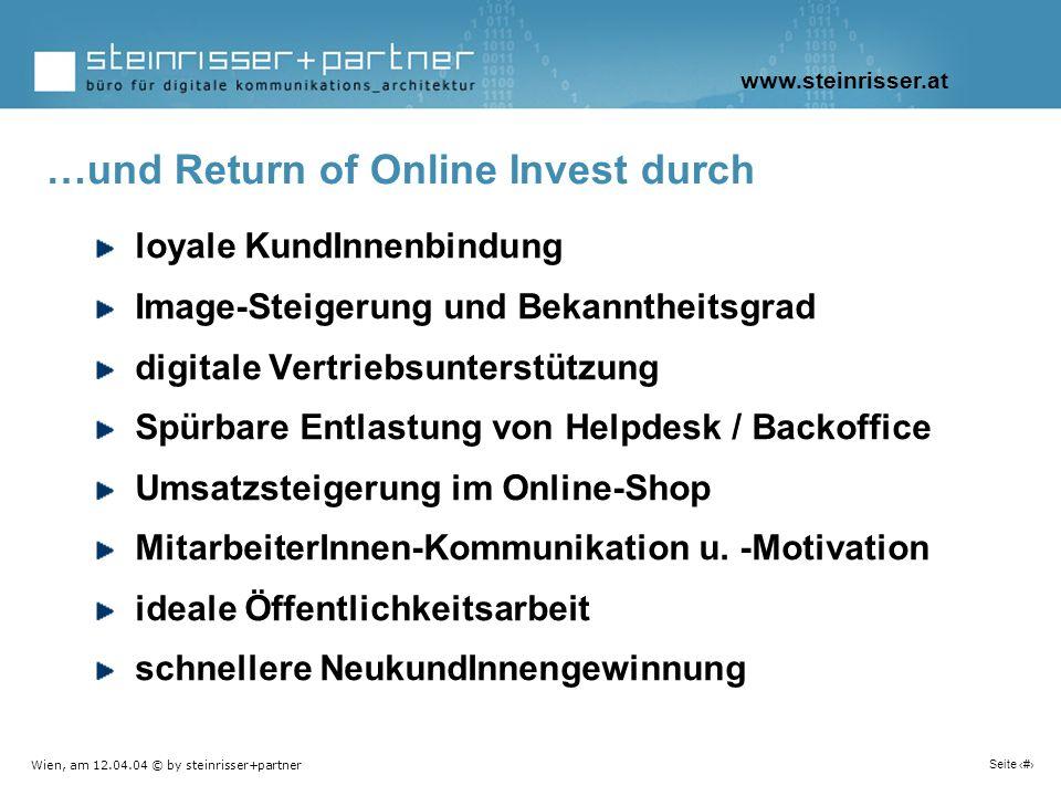 Wien, am 12.04.04 © by steinrisser+partner Seite 15 loyale KundInnenbindung Image-Steigerung und Bekanntheitsgrad digitale Vertriebsunterstützung Spür