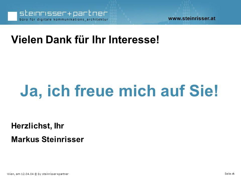 Wien, am 12.04.04 © by steinrisser+partner Seite 17 Vielen Dank für Ihr Interesse! Ja, ich freue mich auf Sie! Herzlichst, Ihr Markus Steinrisser www.