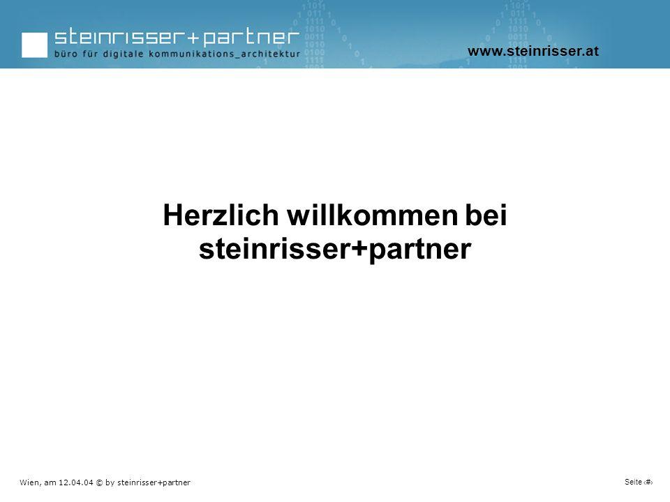 Wien, am 12.04.04 © by steinrisser+partner Seite 3 Herzlich willkommen bei steinrisser+partner www.steinrisser.at