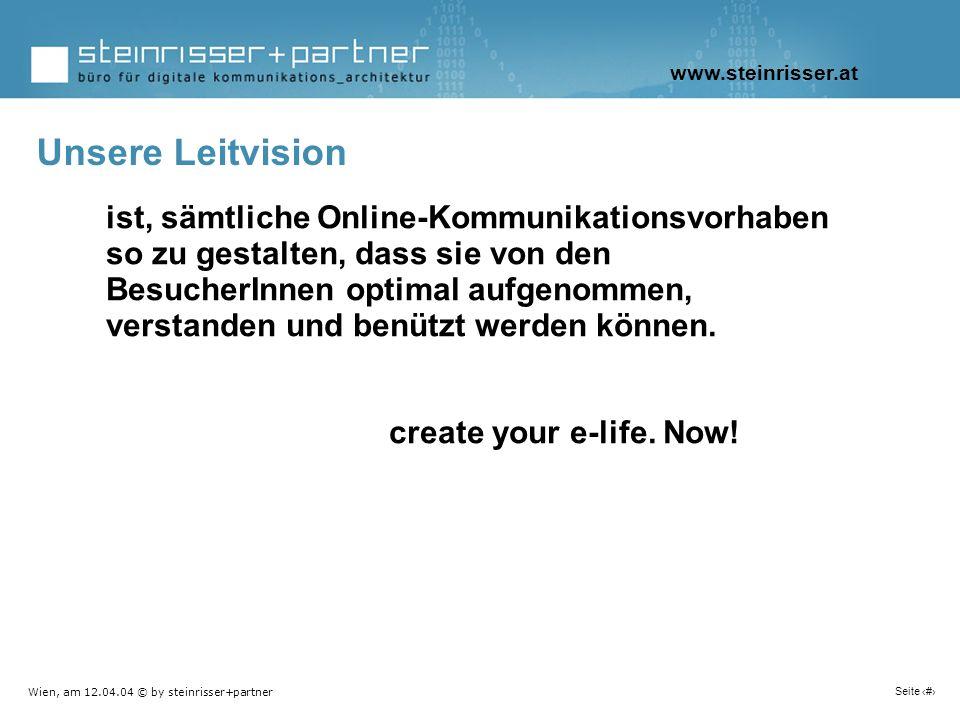 Wien, am 12.04.04 © by steinrisser+partner Seite 5 ist, sämtliche Online-Kommunikationsvorhaben so zu gestalten, dass sie von den BesucherInnen optima