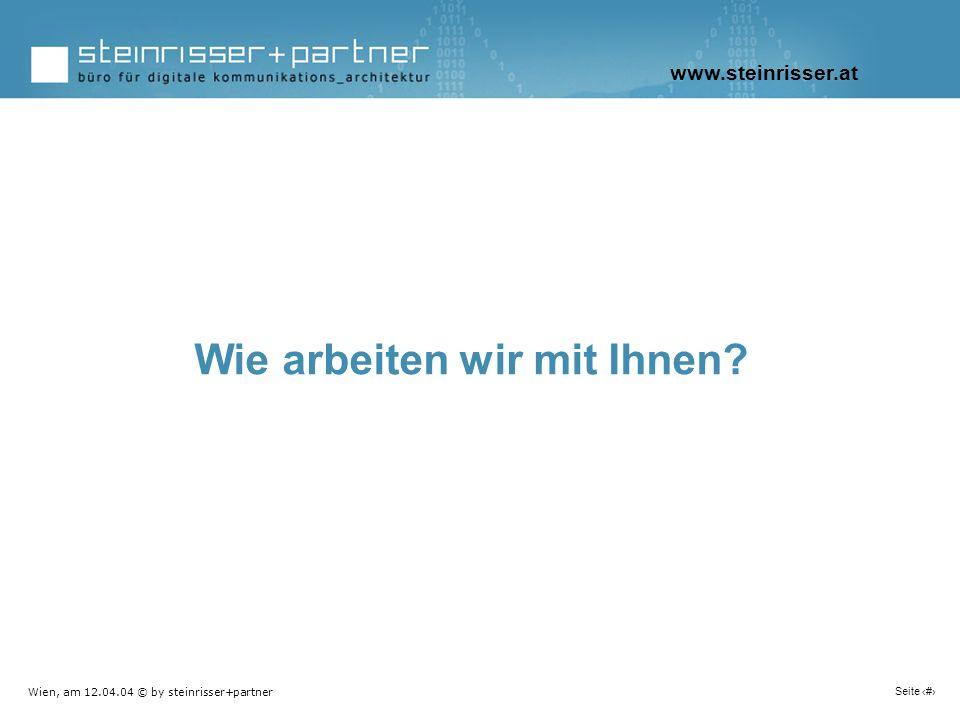 Wien, am 12.04.04 © by steinrisser+partner Seite 6 Wie arbeiten wir mit Ihnen? www.steinrisser.at
