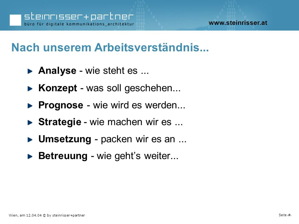 Wien, am 12.04.04 © by steinrisser+partner Seite 7 Analyse - wie steht es... Konzept - was soll geschehen... Prognose - wie wird es werden... Strategi