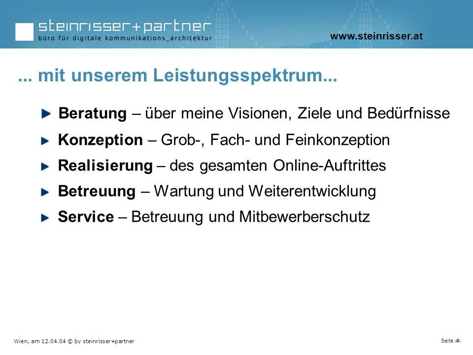 Wien, am 12.04.04 © by steinrisser+partner Seite 8 Beratung – über meine Visionen, Ziele und Bedürfnisse Konzeption – Grob-, Fach- und Feinkonzeption