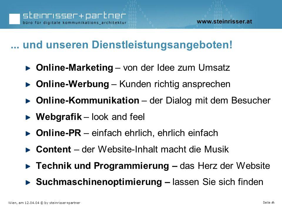 Wien, am 12.04.04 © by steinrisser+partner Seite 9 Online-Marketing – von der Idee zum Umsatz Online-Werbung – Kunden richtig ansprechen Online-Kommun