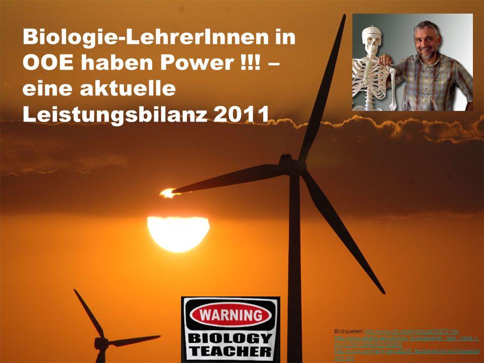 Biologie-LehrerInnen in OOE haben Power !!! – eine aktuelle Leistungsbilanz 2011 Bildquellen: http://www.gtz.de/en/presse/26672.htm; http://www.zazzle