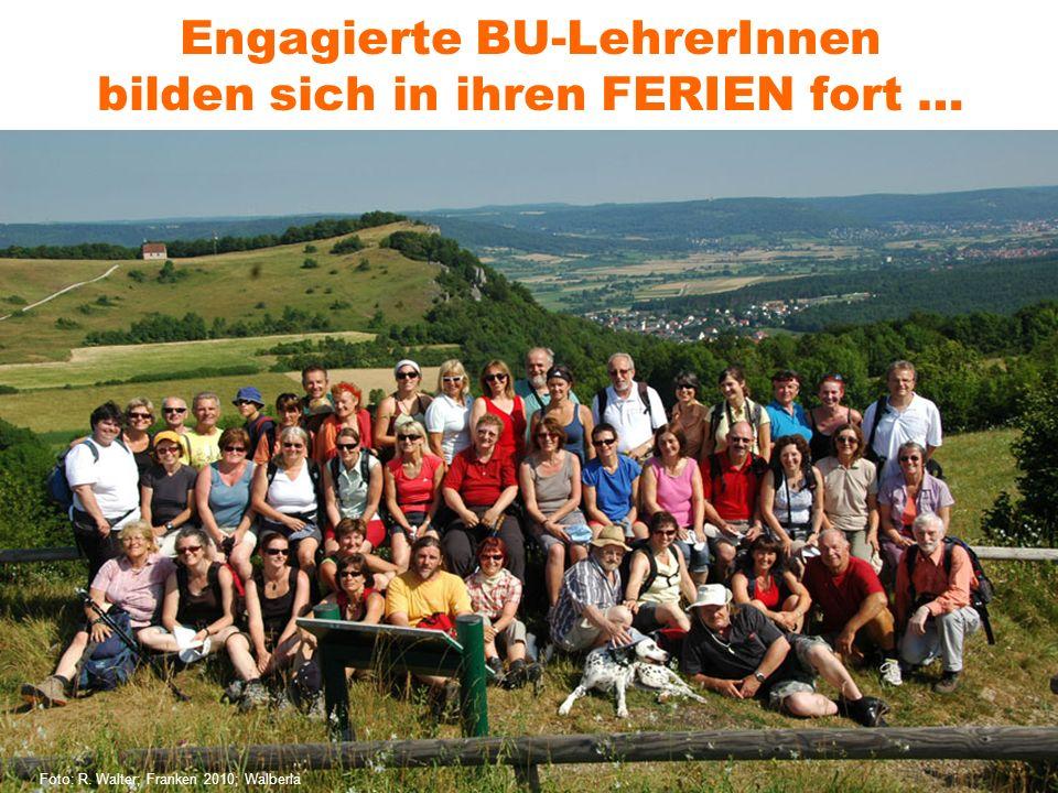 Engagierte BU-LehrerInnen bilden sich in ihren FERIEN fort … Foto: R. Walter; Franken 2010; Walberla