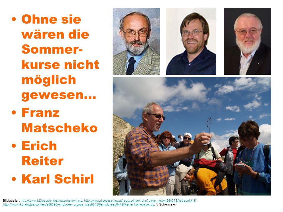Ohne sie wären die Sommer- kurse nicht möglich gewesen… Franz Matscheko Erich Reiter Karl Schirl Bildquellen: http://www.123people.at/s/matscheko+fran