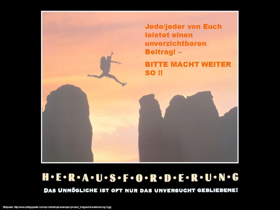 Bildquelle: http://www.erfolgsposter.com/wp-content/uploads/wpsc/product_images/herausforderung-5.jpg Jede/jeder von Euch leistet einen unverzichtbare