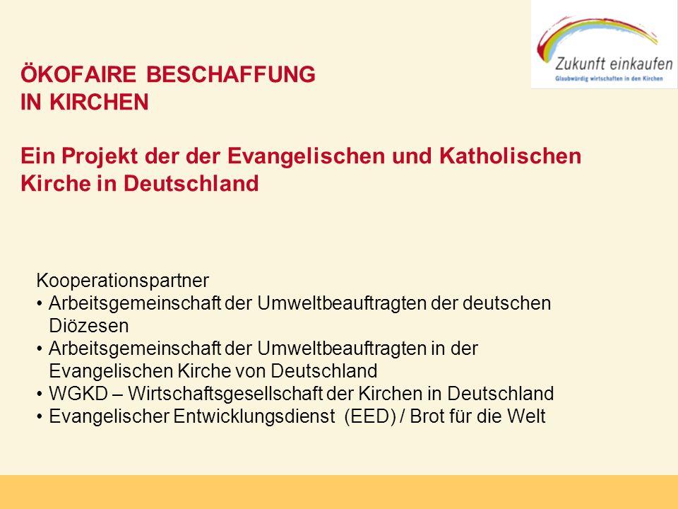 Copyright: Zukunft-Einkaufen 2006 ÖKOFAIRE BESCHAFFUNG IN KIRCHEN Ein Projekt der der Evangelischen und Katholischen Kirche in Deutschland Kooperation