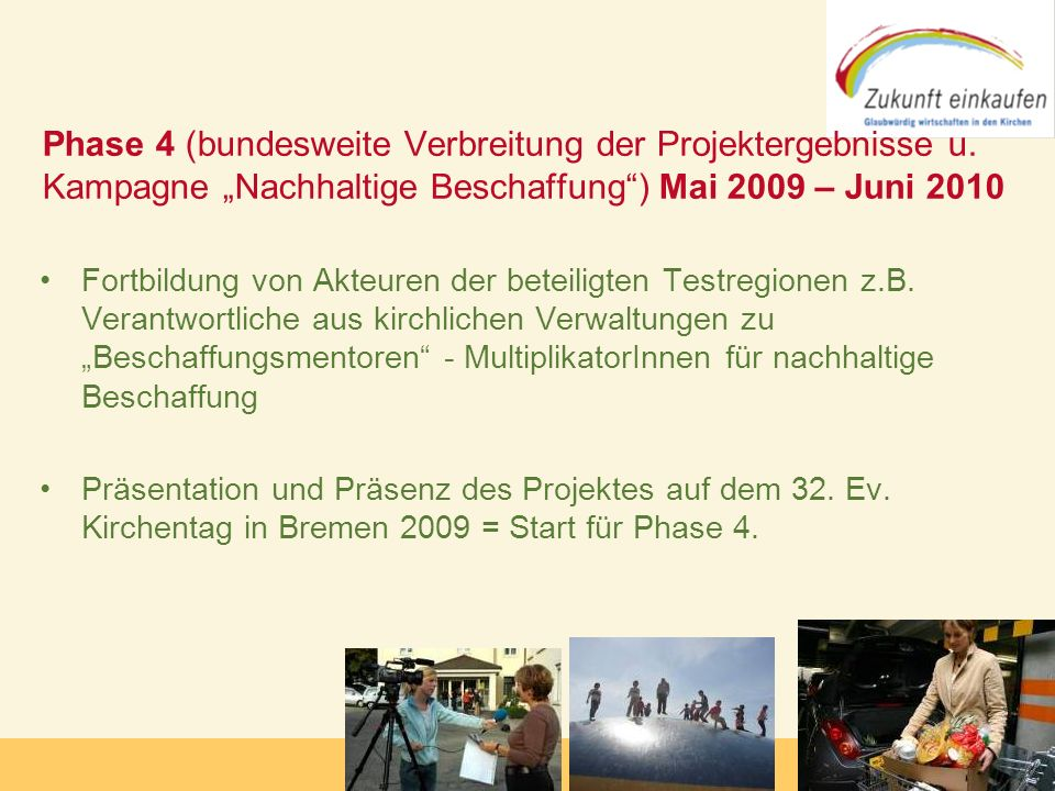 Copyright: Zukunft-Einkaufen 2006 Fortbildung von Akteuren der beteiligten Testregionen z.B. Verantwortliche aus kirchlichen Verwaltungen zu Beschaffu