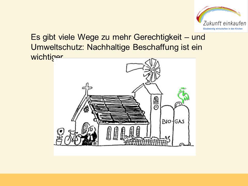Copyright: Zukunft-Einkaufen 2006 Es gibt viele Wege zu mehr Gerechtigkeit – und Umweltschutz: Nachhaltige Beschaffung ist ein wichtiger....