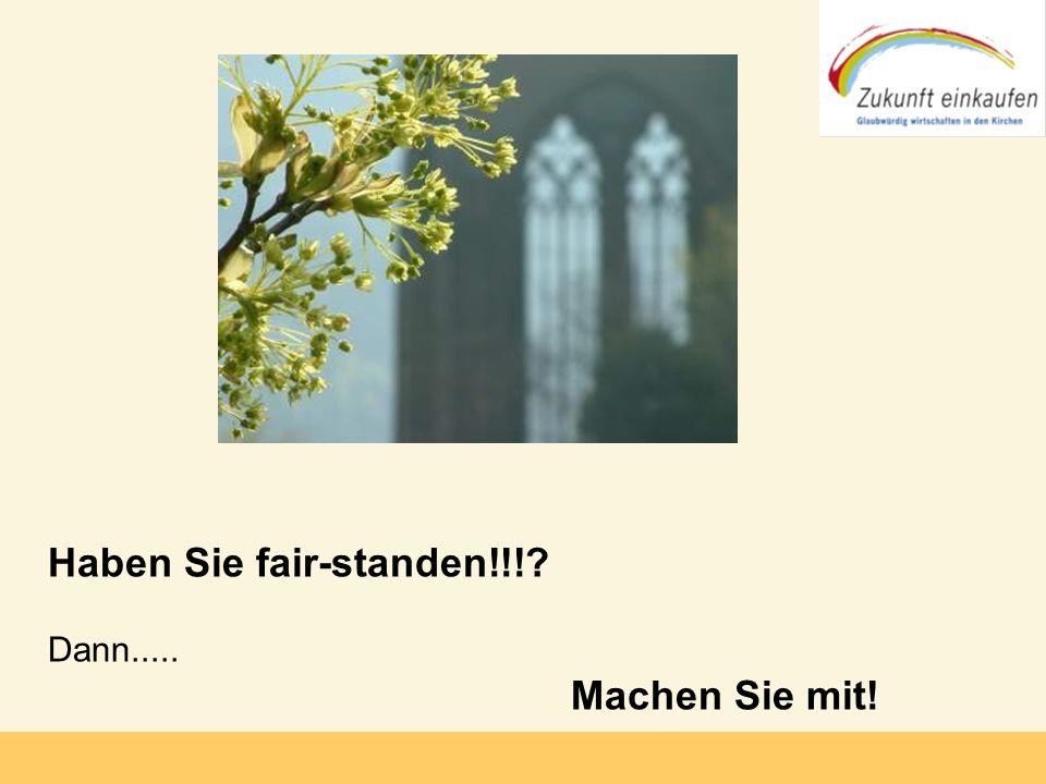 Copyright: Zukunft-Einkaufen 2006 Haben Sie fair-standen!!!? Dann..... Machen Sie mit!