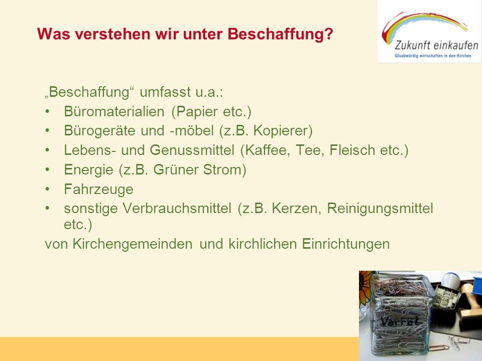 Copyright: Zukunft-Einkaufen 2006 Was verstehen wir unter Beschaffung? Beschaffung umfasst u.a.: Büromaterialien (Papier etc.) Bürogeräte und -möbel (