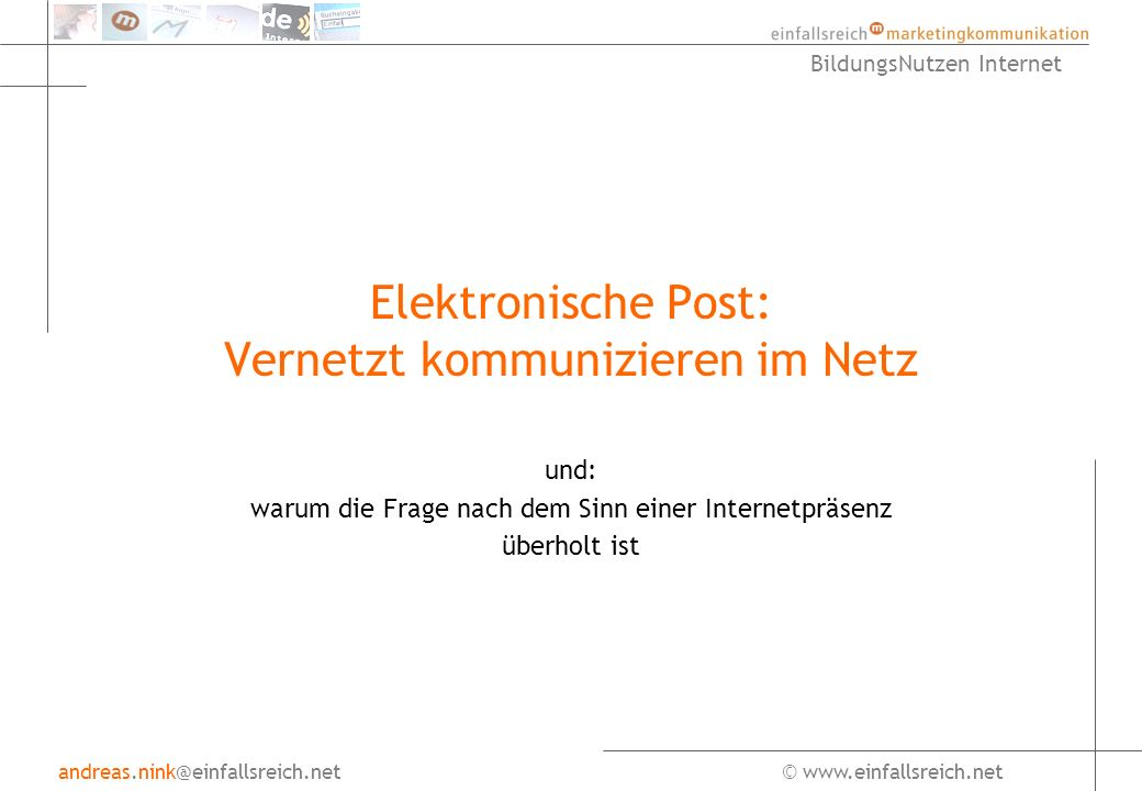 andreas.nink@einfallsreich.net© www.einfallsreich.net BildungsNutzen Internet Daten zur Internetnutzung Anzahl DE-Domains (Stand: 11.02.03): 6.101.690 Quelle: Denic eG* * Denic ist der Zusammenschluß der Internet Service Provider u.