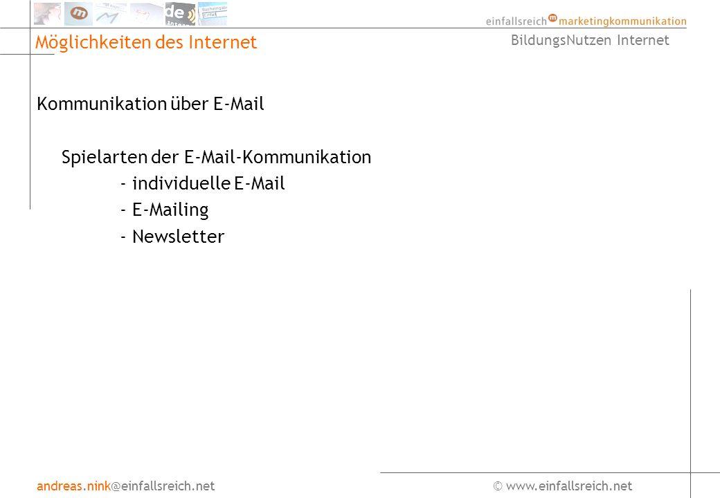 andreas.nink@einfallsreich.net© www.einfallsreich.net BildungsNutzen Internet Möglichkeiten des Internet Kommunikation über E-Mail Spielarten der E-Mail-Kommunikation - individuelle E-Mail - E-Mailing - Newsletter