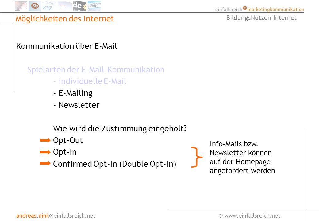 andreas.nink@einfallsreich.net© www.einfallsreich.net BildungsNutzen Internet Möglichkeiten des Internet Kommunikation über E-Mail Spielarten der E-Mail-Kommunikation - individuelle E-Mail - E-Mailing - Newsletter Wie wird die Zustimmung eingeholt.